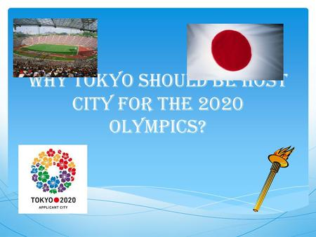 Why Tokyo Should Be Host City for the 2020 Olympics?