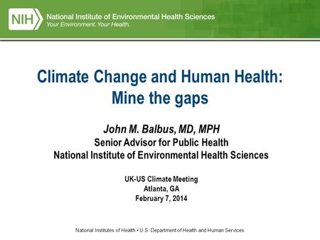 National Institutes of Health U.S. Department of Health and Human Services John M. Balbus, MD, MPH Senior Advisor for Public Health National Institute.