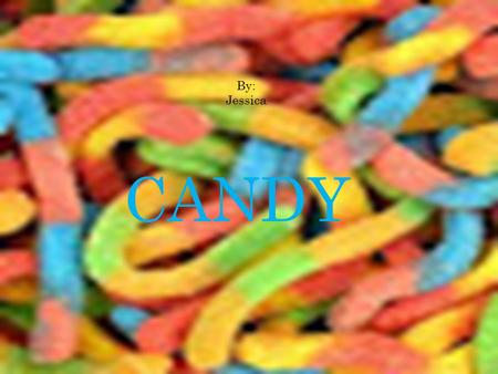 CANDY By: Jessica. TYPES OF CANDY There are many different types of candy. For example there are: -Skittles -Sour patch kids -Gummy worms -Gummy bears.