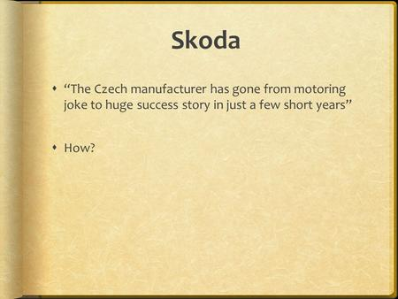 "Skoda  ""The Czech manufacturer has gone from motoring joke to huge success story in just a few short years""  How?"
