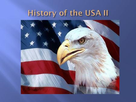  USA gained a great power – Spanish War  1910 - the richest and most powerful nation in the world  Population increase – 92 mil.  Three new states.