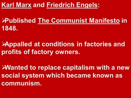 Karl Marx and Friedrich Engels:  Published The Communist Manifesto in 1848.  Appalled at conditions in factories and profits of factory owners.  Wanted.