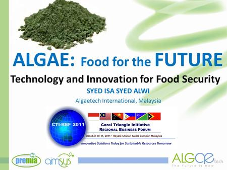 ALGAE: Food for the FUTURE Technology and Innovation for Food Security SYED ISA SYED ALWI Algaetech International, Malaysia.