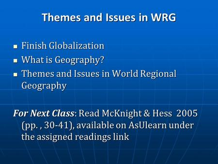 Finish Globalization Finish Globalization What is Geography? What is Geography? Themes and Issues in World Regional Geography Themes and Issues in World.