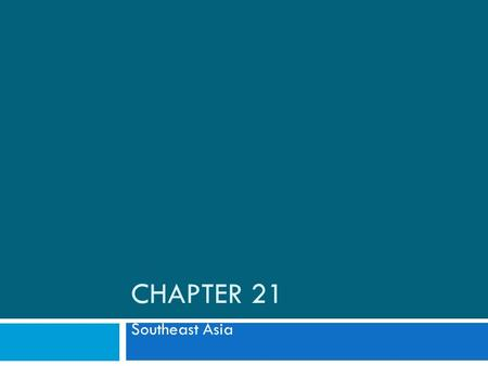 CHAPTER 21 Southeast Asia.  Large as the continental US  Population centers around rivers  More than half the population lives on islands  Part of.