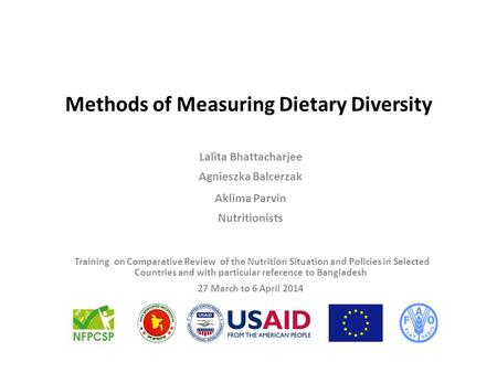 Methods of Measuring Dietary Diversity Lalita Bhattacharjee Agnieszka Balcerzak Aklima Parvin Nutritionists Training on Comparative Review of the Nutrition.