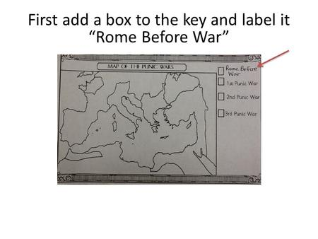"First add a box to the key and label it ""Rome Before War"""