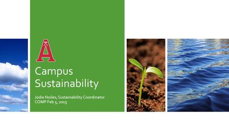Campus Sustainability Jodie Noiles, Sustainability Coordinator COMP Feb 5, 2015.