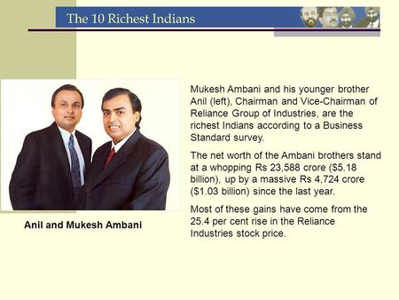 Mukesh Ambani and his younger brother Anil (left), Chairman and Vice-Chairman of Reliance Group of Industries, are the richest Indians according to a Business.
