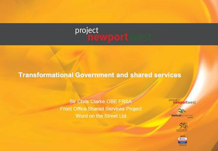 Transformational Government and shared services Sir Chris Clarke OBE FRSA Front Office Shared Services Project Word on the Street Ltd.