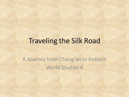 Traveling the Silk Road A Journey from Chang'an to Antioch World Studies A.