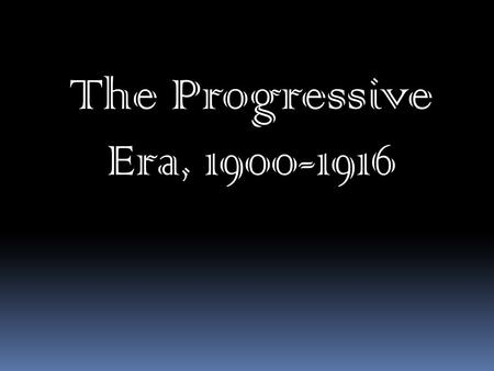 The Progressive Era, 1900-1916. An Urban Age and a Consumer Society.