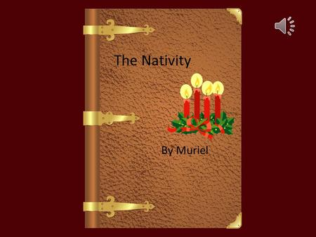 The Nativity By Muriel Once their was a town called Nazareth, it wasn't the richest place you could think of. Angle Gabriel came down to tell Mary that.