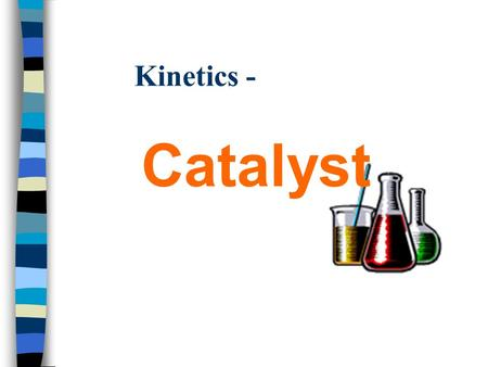 Kinetics - Catalyst Definition of Catalyst + A substance that alters the reaction rate of a particular chemical reaction + chemically unchanged at the.