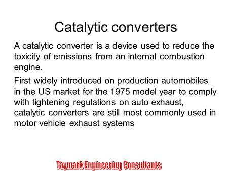 Catalytic converters A catalytic converter is a device used to reduce the toxicity of emissions from an internal combustion engine. First widely introduced.