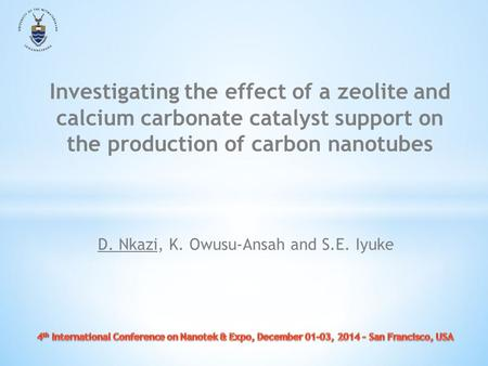 D. Nkazi, K. Owusu-Ansah and S.E. Iyuke Investigating the effect of a zeolite and calcium carbonate catalyst support on the production of carbon nanotubes.