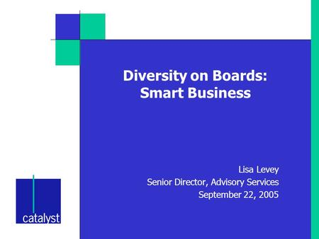 Diversity on Boards: Smart Business Lisa Levey Senior Director, Advisory Services September 22, 2005.