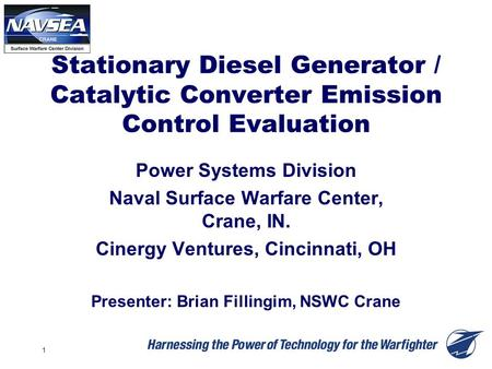 1 Stationary Diesel Generator / Catalytic Converter Emission Control Evaluation Power Systems Division Naval Surface Warfare Center, Crane, IN. Cinergy.