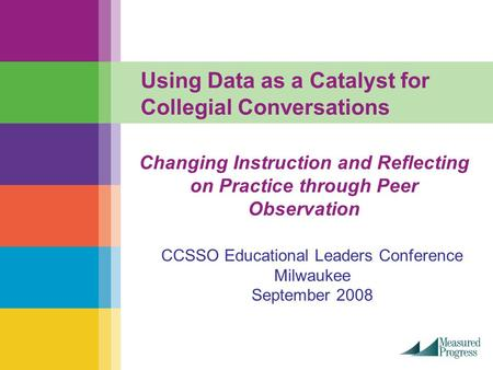 Using Data as a Catalyst for Collegial Conversations Changing Instruction and Reflecting on Practice through Peer Observation CCSSO Educational Leaders.