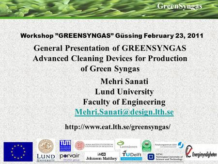 "GreenSyngas Workshop ""GREENSYNGAS"" Güssing February 23, 2011 General Presentation of GREENSYNGAS Advanced Cleaning Devices for Production of Green Syngas."