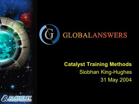 Catalyst Training Methods Siobhan King-Hughes 31 May 2004.
