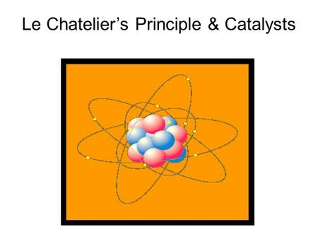 Le Chatelier's Principle & Catalysts. In a system at equilibrium, adding a catalyst will increase the rates of both the forward and reverse reactions.