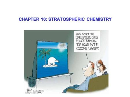 CHAPTER 10: STRATOSPHERIC CHEMISTRY. THE MANY FACES OF ATMOSPHERIC OZONE Troposphere Stratosphere: 90% of total In stratosphere: UV shield In middle/upper.