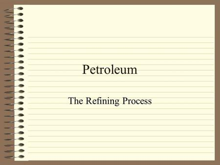 Petroleum The Refining Process. Petroleum Composition Petroleum is a complex mixture of hydrocarbons Mostly saturated or aromatic (~10%) Small amounts.