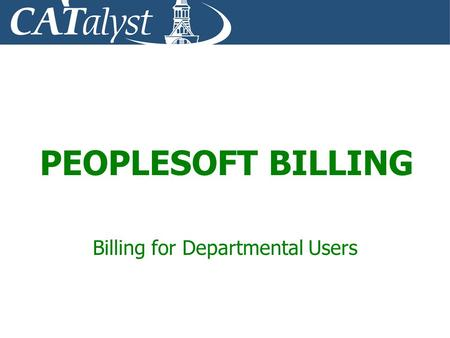PEOPLESOFT BILLING Billing for Departmental Users.