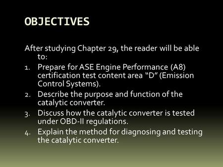 "OBJECTIVES After studying Chapter 29, the reader will be able to: 1. Prepare for ASE Engine Performance (A8) certification test content area ""D"" (Emission."