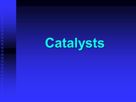 Catalysts. Learning Objectives Catalysts can be classified as either heterogeneous or homogeneous. Catalysts can be classified as either heterogeneous.