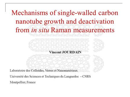 Mechanisms of single-walled carbon nanotube growth and deactivation from in situ Raman measurements Laboratoire des Colloïdes, Verres et Nanomatériaux.