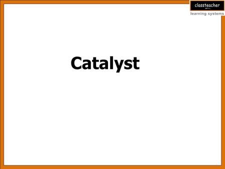 Catalyst. Learning Objectives Discuss types of catalyst Differentiate between homogeneous and heterogeneous catalyst Describe properties of catalyst Study.