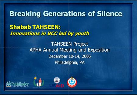 Breaking Generations of Silence TAHSEEN Project APHA Annual Meeting and Exposition December 10-14, 2005 Philadelphia, PA Shabab TAHSEEN: Innovations in.