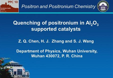 Quenching of positronium in Al 2 O 3 supported catalysts Department of Physics, Wuhan University, Wuhan 430072, P. R. China Z. Q. Chen, H. J. Zhang and.