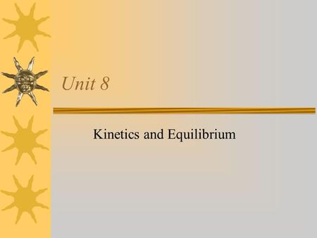 "Unit 8 Kinetics and Equilibrium. I. Kinetics  What does ""kinetics"" mean?  What do you think of when you hear kinetics?  A branch of chemistry that."