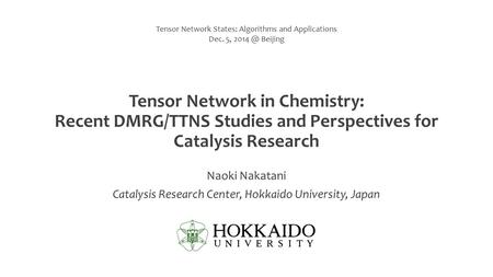 Tensor Network in Chemistry: Recent DMRG/TTNS Studies and Perspectives for Catalysis Research Naoki Nakatani Catalysis Research Center, Hokkaido University,