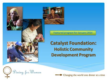 Catalyst Foundation : Holistic Community Development Program Featured program for January 2014.