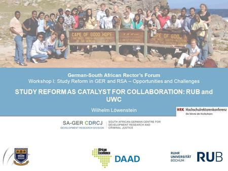 German-South African Rector's Forum Workshop I: Study Reform in GER and RSA – Opportunities and Challenges STUDY REFORM AS CATALYST FOR COLLABORATION: