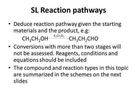 SL Reaction pathways Deduce reaction pathway given the starting materials and the product, e.g: CH3CH2OH CH3CH2CHO Conversions with more.