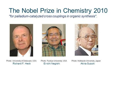 The Nobel Prize in Chemistry 2010 for palladium-catalyzed cross couplings in organic synthesis. Photo: University of Delaware, USA Photo: Purdue University,