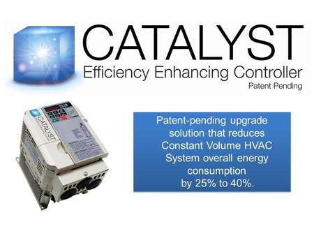 Patent-pending upgrade solution that reduces Constant Volume HVAC System overall energy consumption by 25% to 40%. Patent-pending upgrade solution that.