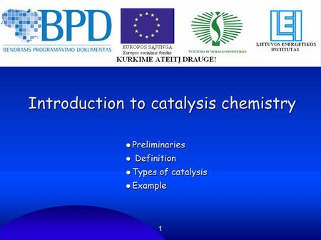 1 Introduction to catalysis chemistry ●Preliminaries ● Definition ●Types of catalysis ●Example.