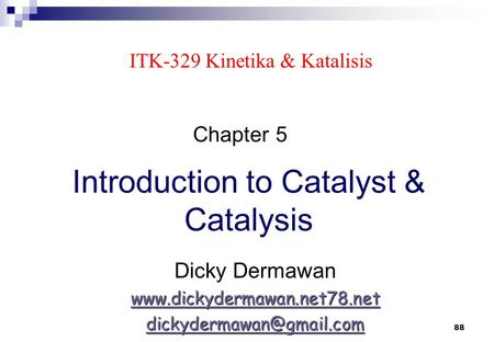 88 ITK-329 Kinetika & Katalisis Introduction to Catalyst & Catalysis Dicky Dermawan  Chapter 5.