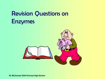 W. McConnell 2004 Kinross High School Revision Questions on Enzymes.