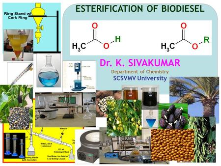 ESTERIFICATION OF BIODIESEL Dr. K. SIVAKUMAR Department of Chemistry SCSVMV University 1.