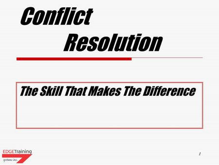 1 Conflict Resolution The Skill That Makes The Difference.