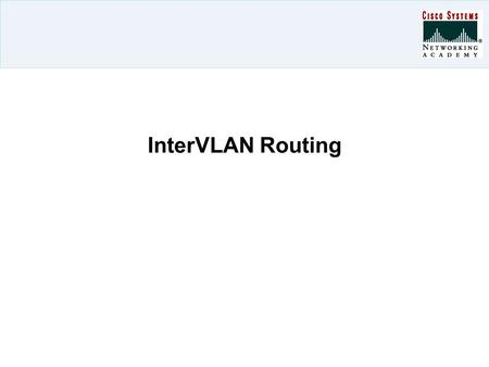 InterVLAN Routing. Overview VLANs control broadcast domain size and keep local traffic local.