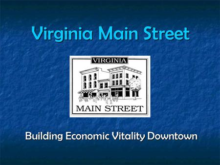 Virginia Main Street Building Economic Vitality Downtown Building Economic Vitality Downtown.
