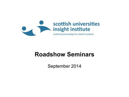 Roadshow Seminars September 2014. Objectives Impact on policy and practice Benefit members Reputation, academic collaboration, business/staff development.